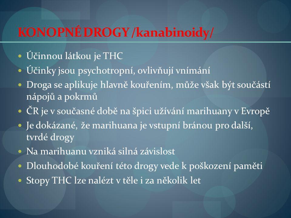 KONOPNÉ DROGY /kanabinoidy/  Účinnou látkou je THC  Účinky jsou psychotropní, ovlivňují vnímání  Droga se aplikuje hlavně kouřením, může však být s