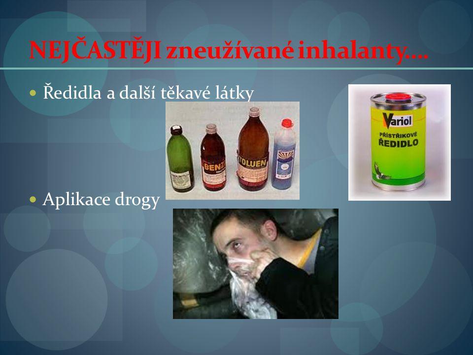 NEJČASTĚJI zneužívané inhalanty….  Ředidla a další těkavé látky  Aplikace drogy