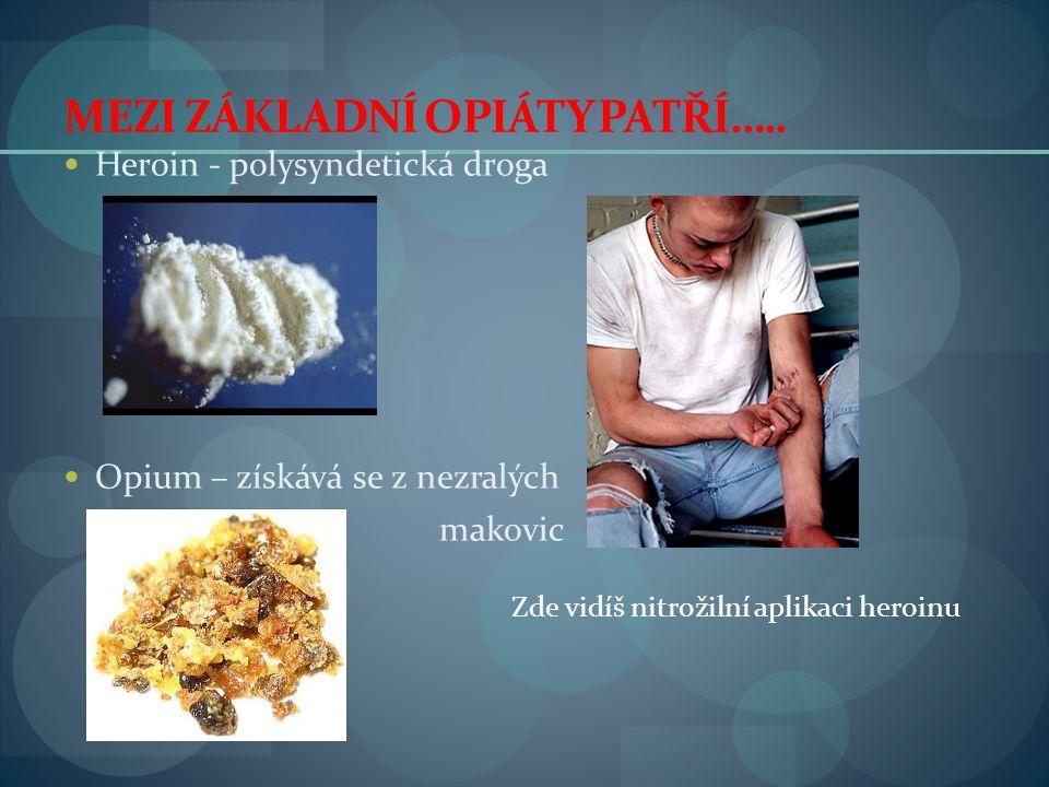 MEZI ZÁKLADNÍ OPIÁTY PATŘÍ…..  Heroin - polysyndetická droga  Opium – získává se z nezralých makovic Zde vidíš nitrožilní aplikaci heroinu