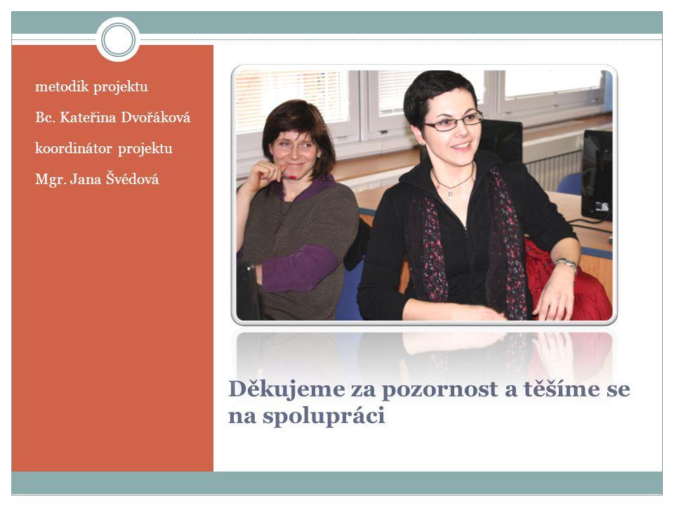Děkujeme za pozornost a těšíme se na spolupráci metodik projektu Bc.