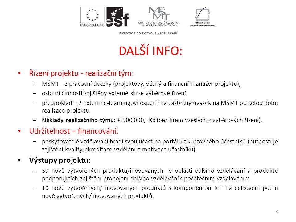 DALŠÍ INFO: • Řízení projektu - realizační tým: – MŠMT - 3 pracovní úvazky (projektový, věcný a finanční manažer projektu), – ostatní činnosti zajiště