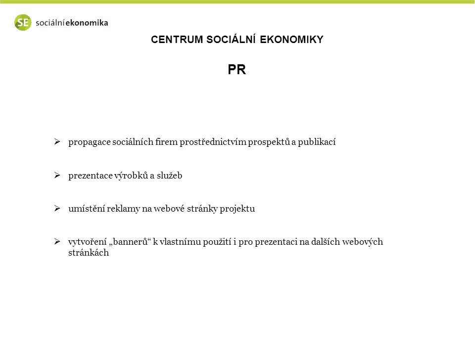 """CENTRUM SOCIÁLNÍ EKONOMIKY PR  propagace sociálních firem prostřednictvím prospektů a publikací  prezentace výrobků a služeb  umístění reklamy na webové stránky projektu  vytvoření """"bannerů k vlastnímu použití i pro prezentaci na dalších webových stránkách"""
