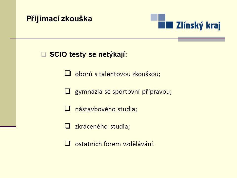 Přijímací zkouška  SCIO testy se netýkají:  oborů s talentovou zkouškou;  gymnázia se sportovní přípravou;  nástavbového studia;  zkráceného stud