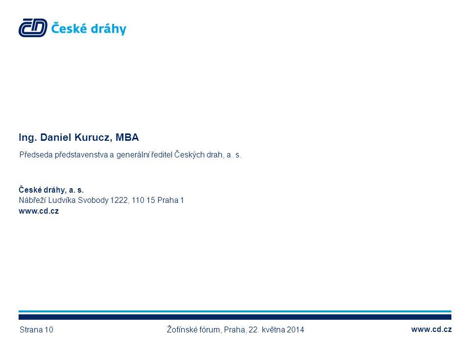 www.cd.cz České dráhy, a. s. Nábřeží Ludvíka Svobody 1222, 110 15 Praha 1 www.cd.cz Ing. Daniel Kurucz, MBA Předseda představenstva a generální ředite