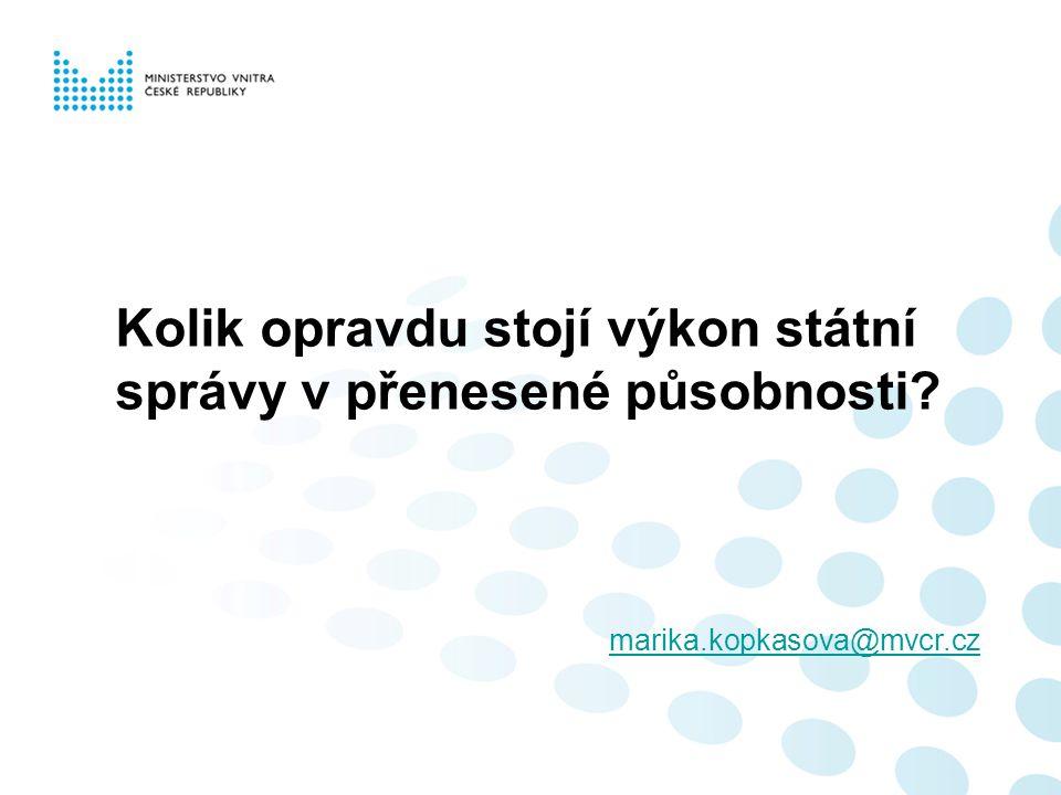 Kolik opravdu stojí výkon státní správy v přenesené působnosti? marika.kopkasova@mvcr.cz