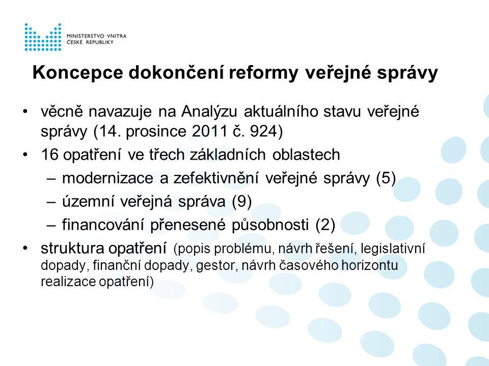 Koncepce dokončení reformy veřejné správy •věcně navazuje na Analýzu aktuálního stavu veřejné správy (14. prosince 2011 č. 924) •16 opatření ve třech