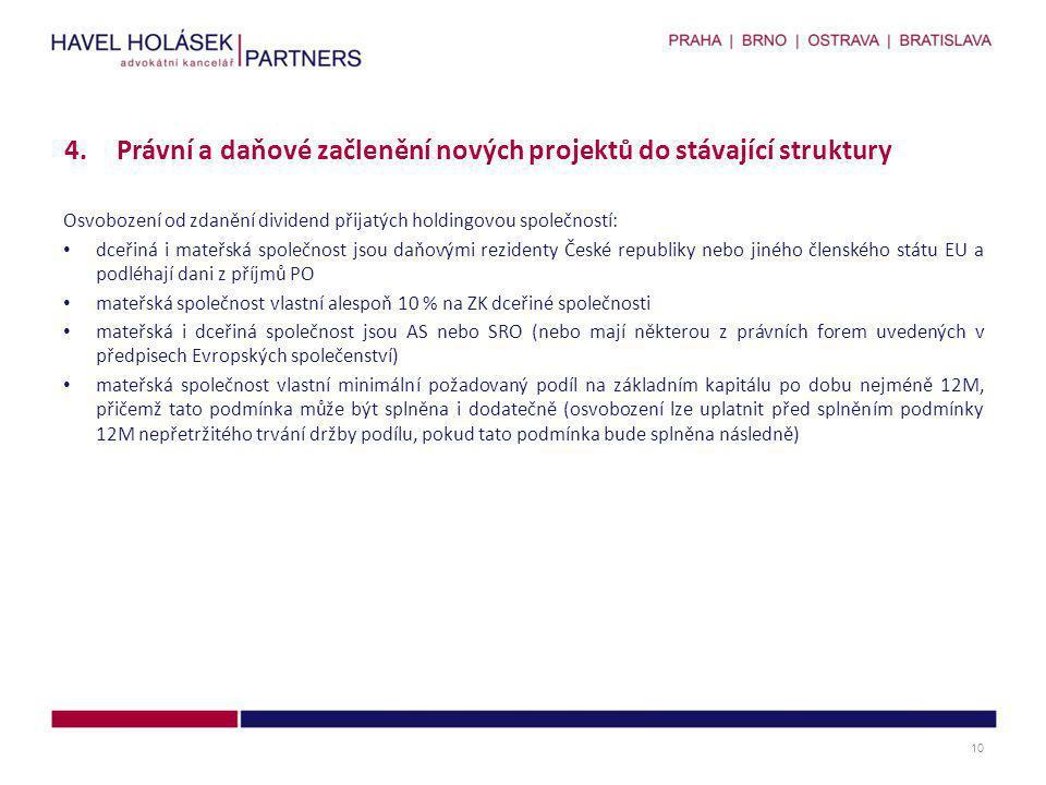Osvobození od zdanění dividend přijatých holdingovou společností: • dceřiná i mateřská společnost jsou daňovými rezidenty České republiky nebo jiného