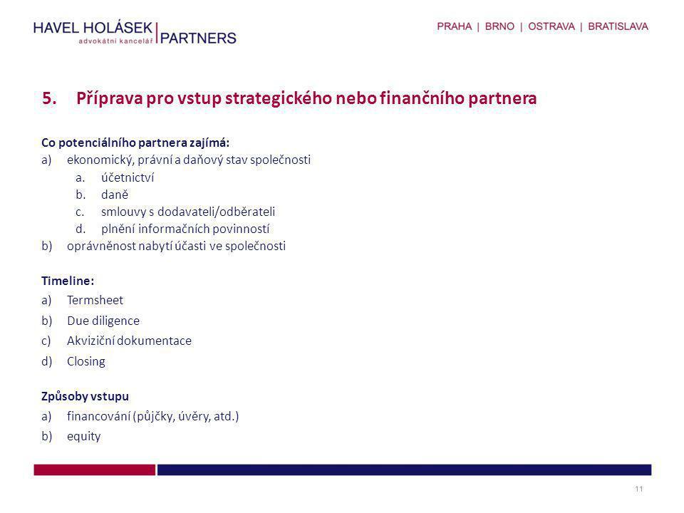 Co potenciálního partnera zajímá: a)ekonomický, právní a daňový stav společnosti a.účetnictví b.daně c.smlouvy s dodavateli/odběrateli d.plnění inform