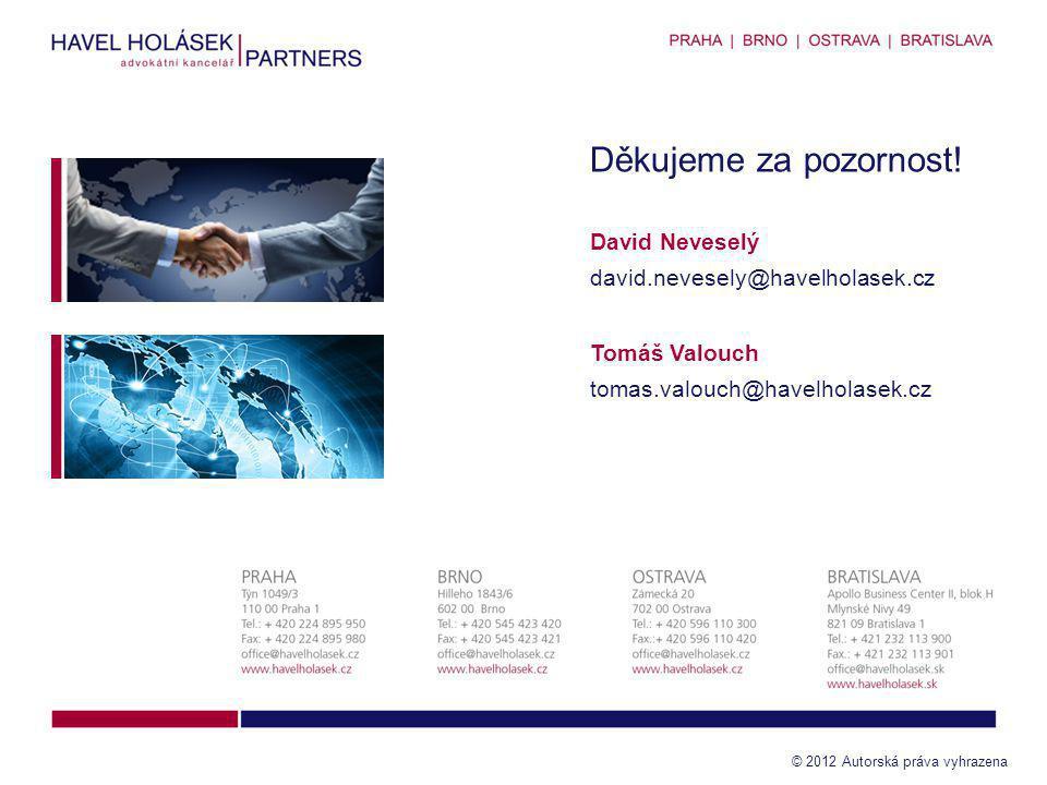 15 © 2012 Autorská práva vyhrazena Tomáš Valouch tomas.valouch@havelholasek.cz Děkujeme za pozornost! David Neveselý david.nevesely@havelholasek.cz