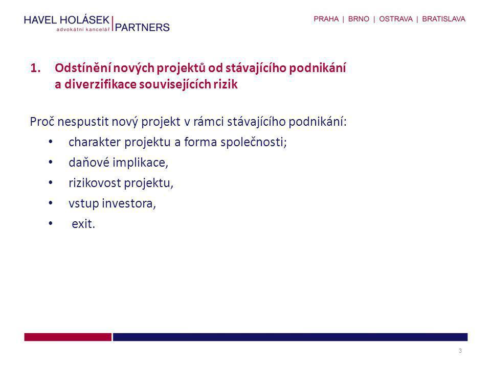 Proč nespustit nový projekt v rámci stávajícího podnikání: • charakter projektu a forma společnosti; • daňové implikace, • rizikovost projektu, • vstu