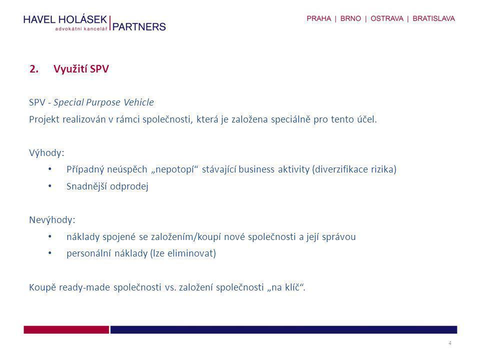 """SPV - Special Purpose Vehicle Projekt realizován v rámci společnosti, která je založena speciálně pro tento účel. Výhody: • Případný neúspěch """"nepotop"""