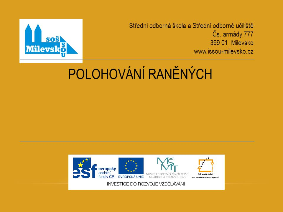POLOHOVÁNÍ RANĚNÝCH Střední odborná škola a Střední odborné učiliště Čs.