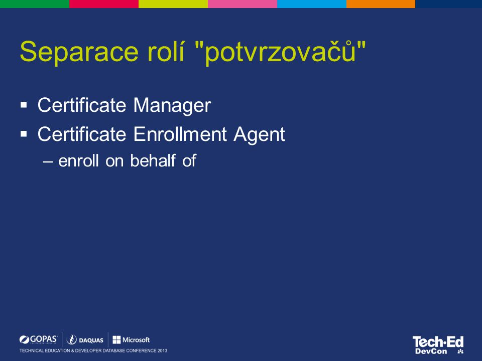 Separace rolí potvrzovačů  Certificate Manager  Certificate Enrollment Agent –enroll on behalf of