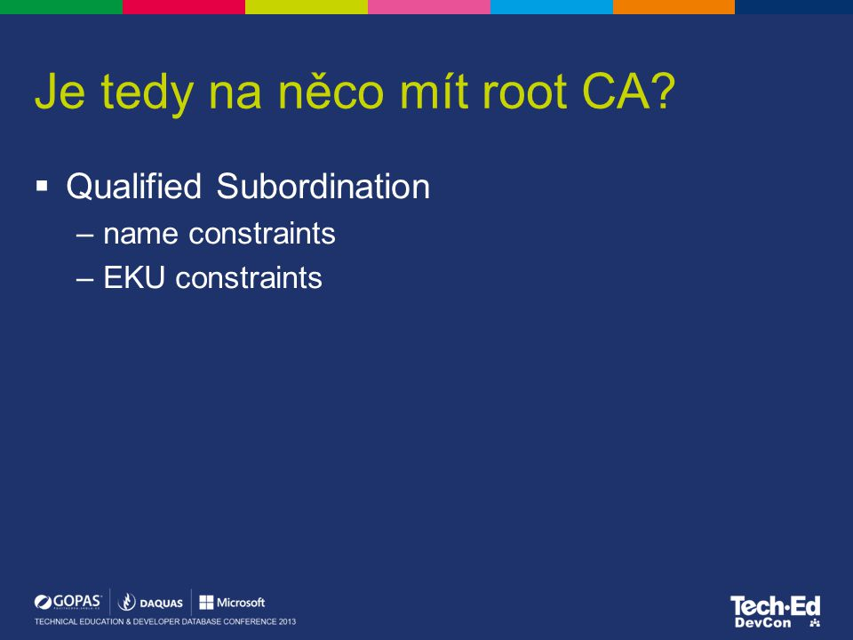 Je tedy na něco mít root CA?  Qualified Subordination –name constraints –EKU constraints