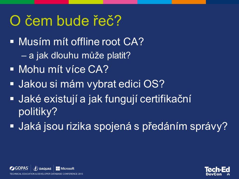 O čem bude řeč.  Musím mít offline root CA. –a jak dlouhu může platit.