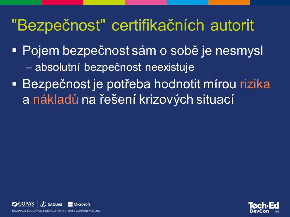 Bezpečnost certifikačních autorit  Pojem bezpečnost sám o sobě je nesmysl –absolutní bezpečnost neexistuje  Bezpečnost je potřeba hodnotit mírou rizika a nákladů na řešení krizových situací