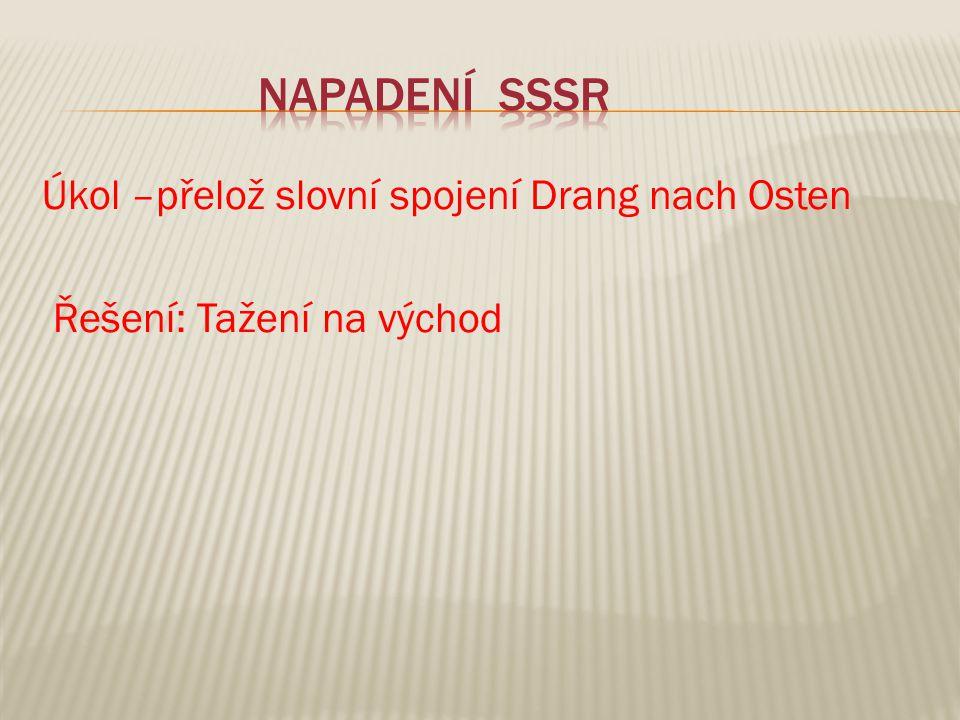 Úkol –přelož slovní spojení Drang nach Osten Řešení: Tažení na východ