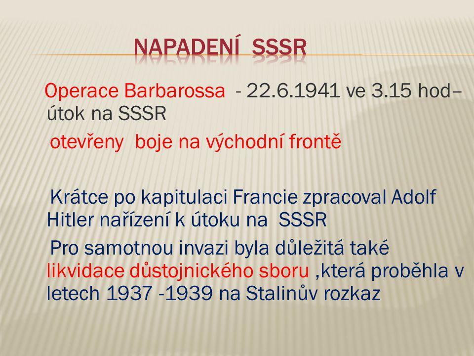 Operace Barbarossa - 22.6.1941 ve 3.15 hod– útok na SSSR otevřeny boje na východní frontě Krátce po kapitulaci Francie zpracoval Adolf Hitler nařízení