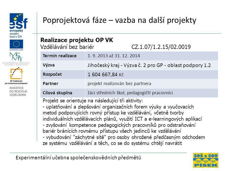Experimentální učebna společenskovědních předmětů Poprojektová fáze – vazba na další projekty Realizace projektu OP VK Vzdělávání bez bariér CZ.1.07/1.2.15/02.0019 Termín realizace1.