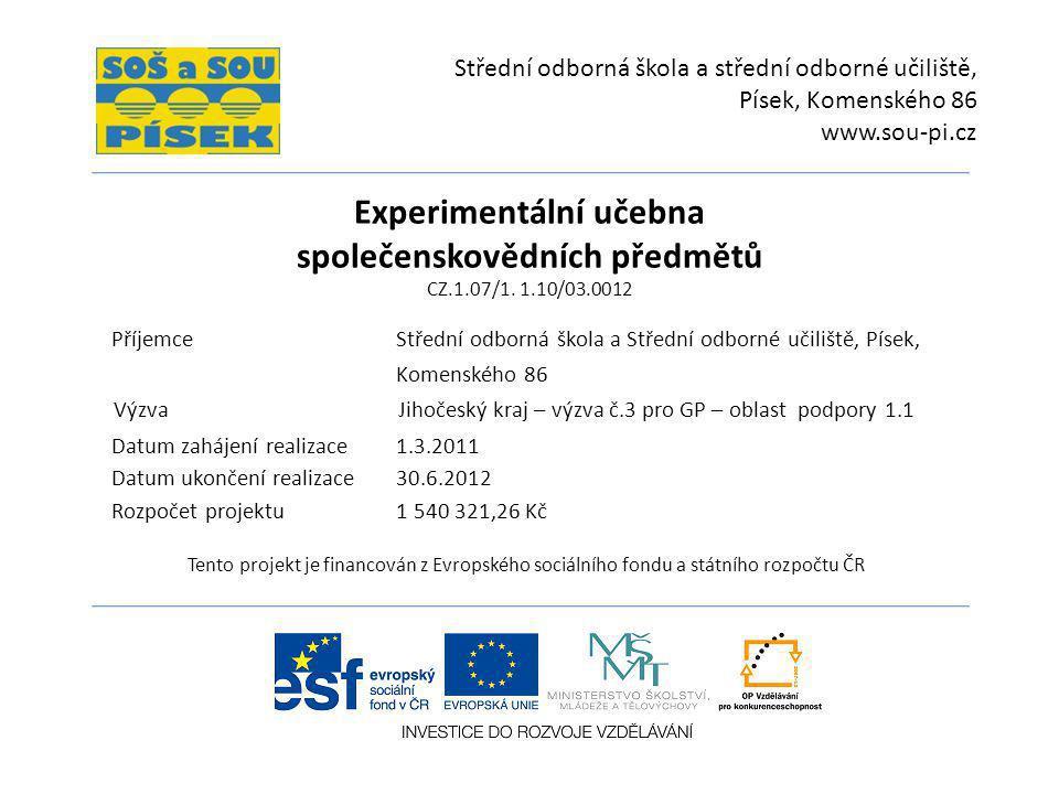 Experimentální učebna společenskovědních předmětů CZ.1.07/1. 1.10/03.0012 Střední odborná škola a střední odborné učiliště, Písek, Komenského 86 www.s