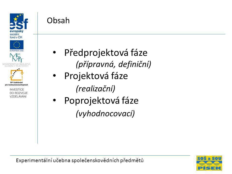 Experimentální učebna společenskovědních předmětů Obsah • Předprojektová fáze (přípravná, definiční) • Projektová fáze (realizační) • Poprojektová fáze (vyhodnocovací)
