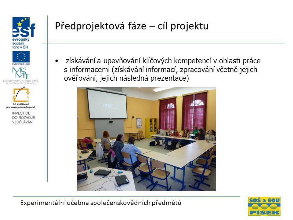 Experimentální učebna společenskovědních předmětů Předprojektová fáze – cíl projektu •získávání a upevňování klíčových kompetencí v oblasti práce s informacemi (získávání informací, zpracování včetně jejich ověřování, jejich následná prezentace)