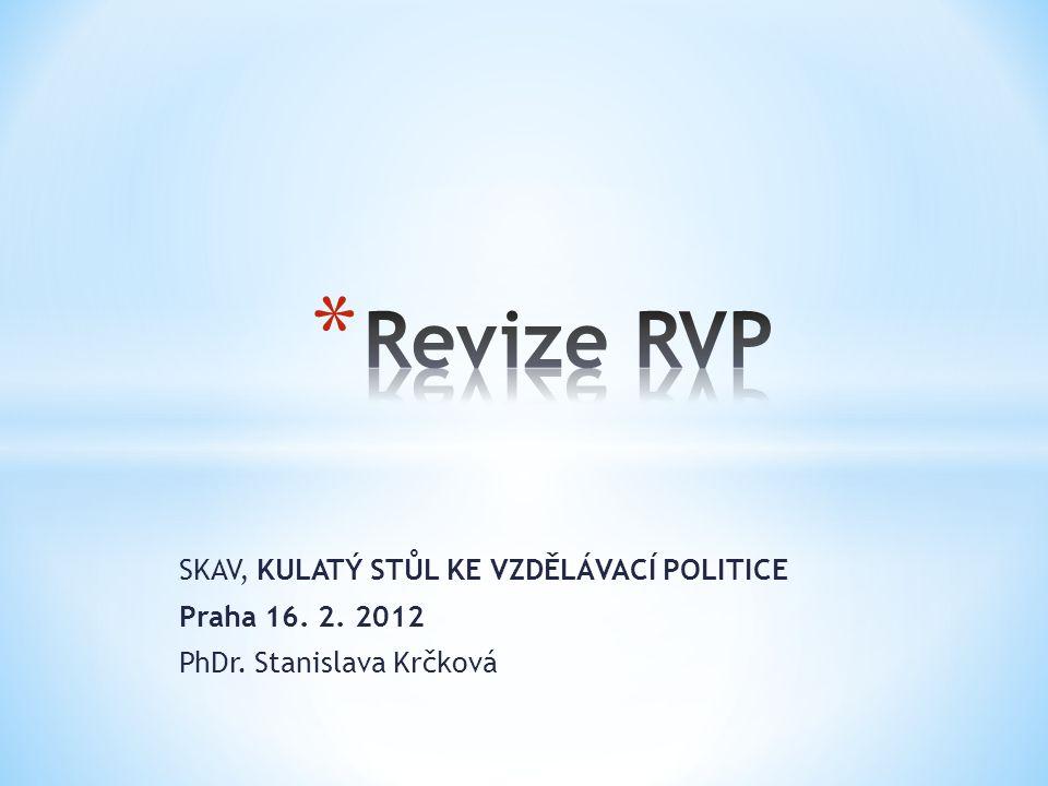 SKAV, KULATÝ STŮL KE VZDĚLÁVACÍ POLITICE Praha 16. 2. 2012 PhDr. Stanislava Krčková