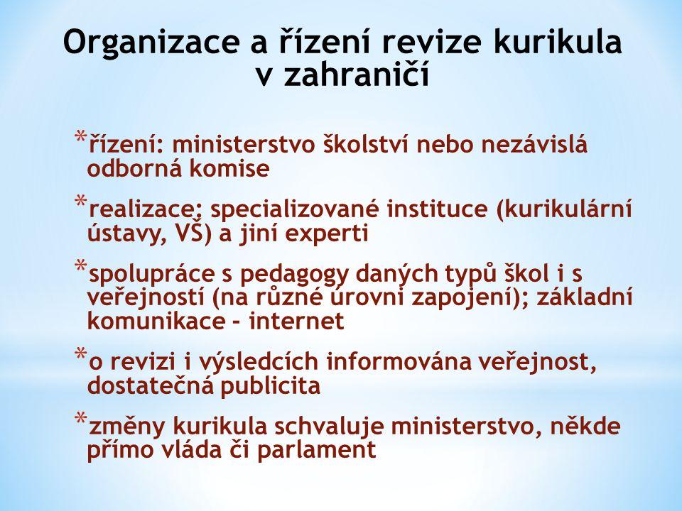 Organizace a řízení revize kurikula v zahraničí * řízení: ministerstvo školství nebo nezávislá odborná komise * realizace: specializované instituce (k