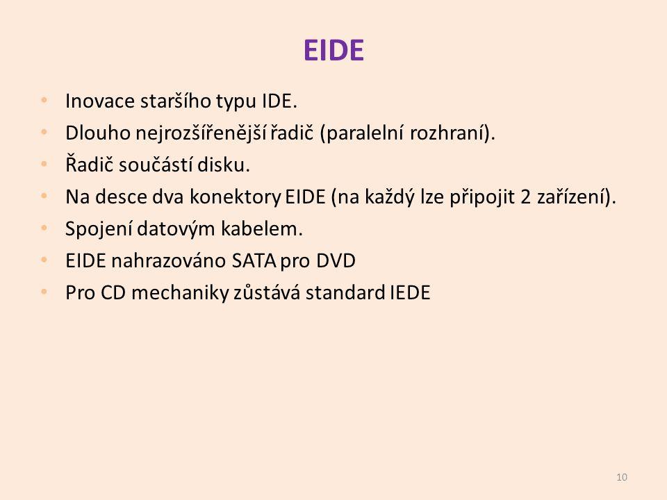EIDE • Inovace staršího typu IDE.• Dlouho nejrozšířenější řadič (paralelní rozhraní).