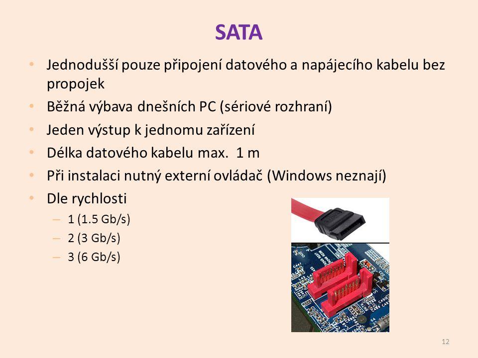 SATA • Jednodušší pouze připojení datového a napájecího kabelu bez propojek • Běžná výbava dnešních PC (sériové rozhraní) • Jeden výstup k jednomu zařízení • Délka datového kabelu max.
