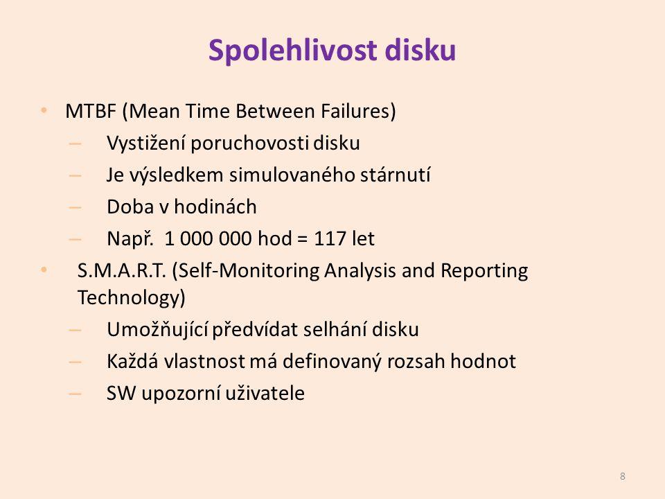 Spolehlivost disku • MTBF (Mean Time Between Failures) – Vystižení poruchovosti disku – Je výsledkem simulovaného stárnutí – Doba v hodinách – Např.