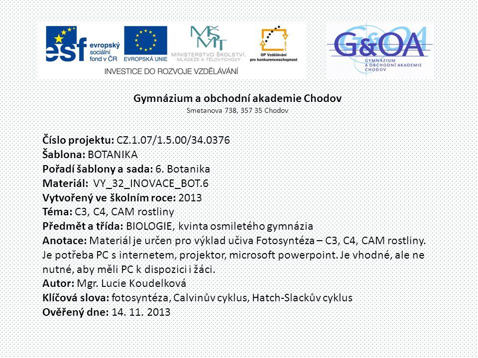 Gymnázium a obchodní akademie Chodov Smetanova 738, 357 35 Chodov Číslo projektu: CZ.1.07/1.5.00/34.0376 Šablona: BOTANIKA Pořadí šablony a sada: 6.