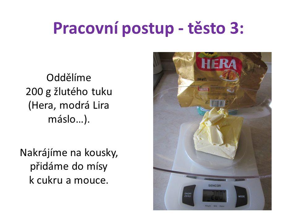 Pracovní postup - těsto 3: Oddělíme 200 g žlutého tuku (Hera, modrá Lira máslo…).