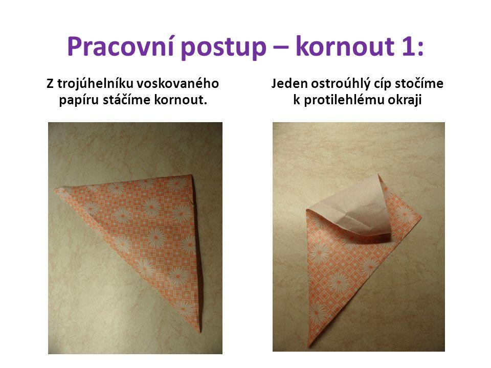 Pracovní postup – kornout 1: Z trojúhelníku voskovaného papíru stáčíme kornout.