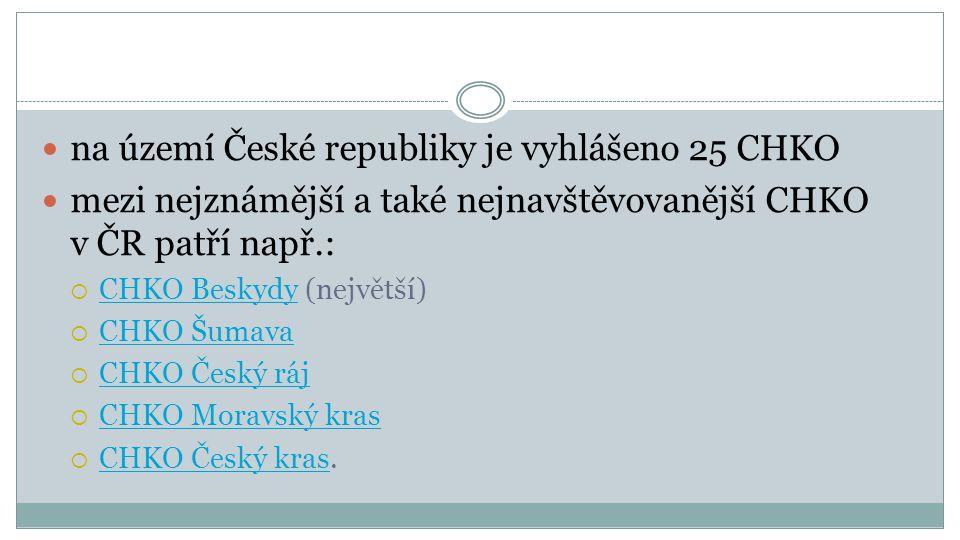  na území České republiky je vyhlášeno 25 CHKO  mezi nejznámější a také nejnavštěvovanější CHKO v ČR patří např.:  CHKO Beskydy (největší) CHKO Bes