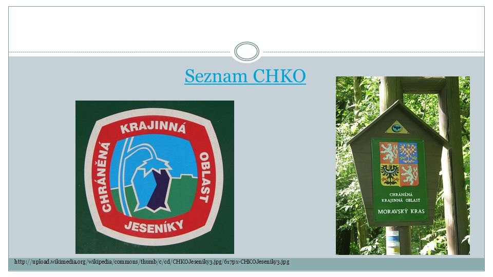 Seznam CHKO http://upload.wikimedia.org/wikipedia/commons/thumb/c/cd/CHKOJeseniky3.jpg/617px-CHKOJeseniky3.jpg