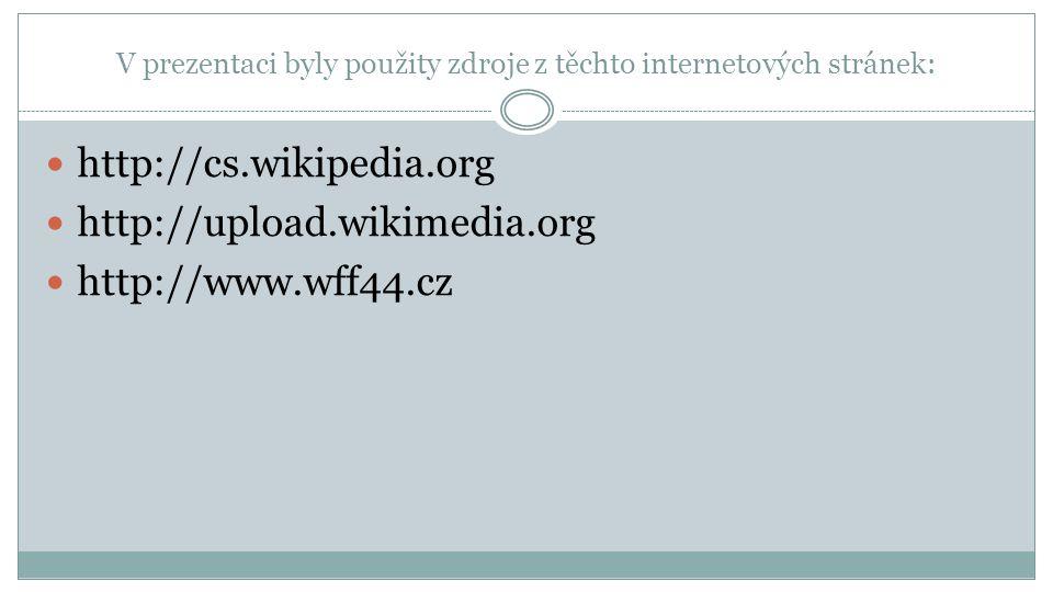 V prezentaci byly použity zdroje z těchto internetových stránek:  http://cs.wikipedia.org  http://upload.wikimedia.org  http://www.wff44.cz