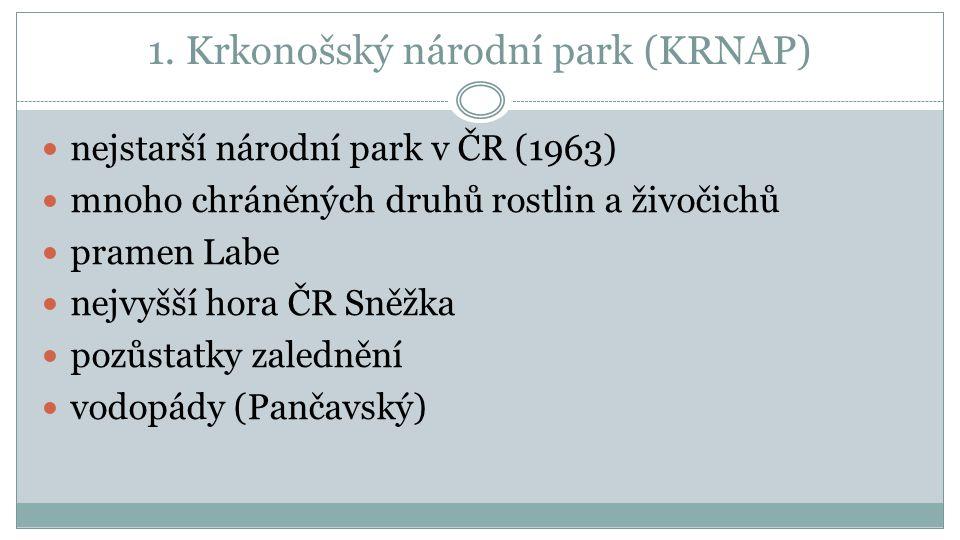 1. Krkonošský národní park (KRNAP)  nejstarší národní park v ČR (1963)  mnoho chráněných druhů rostlin a živočichů  pramen Labe  nejvyšší hora ČR