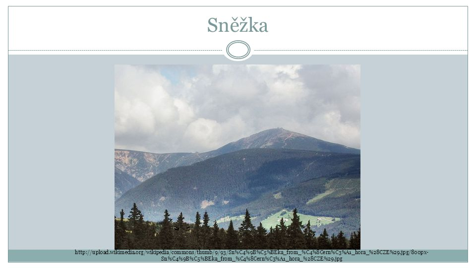 Sněžka http://upload.wikimedia.org/wikipedia/commons/thumb/9/93/Sn%C4%9B%C5%BEka_from_%C4%8Cern%C3%A1_hora_%28CZE%29.jpg/800px- Sn%C4%9B%C5%BEka_from_
