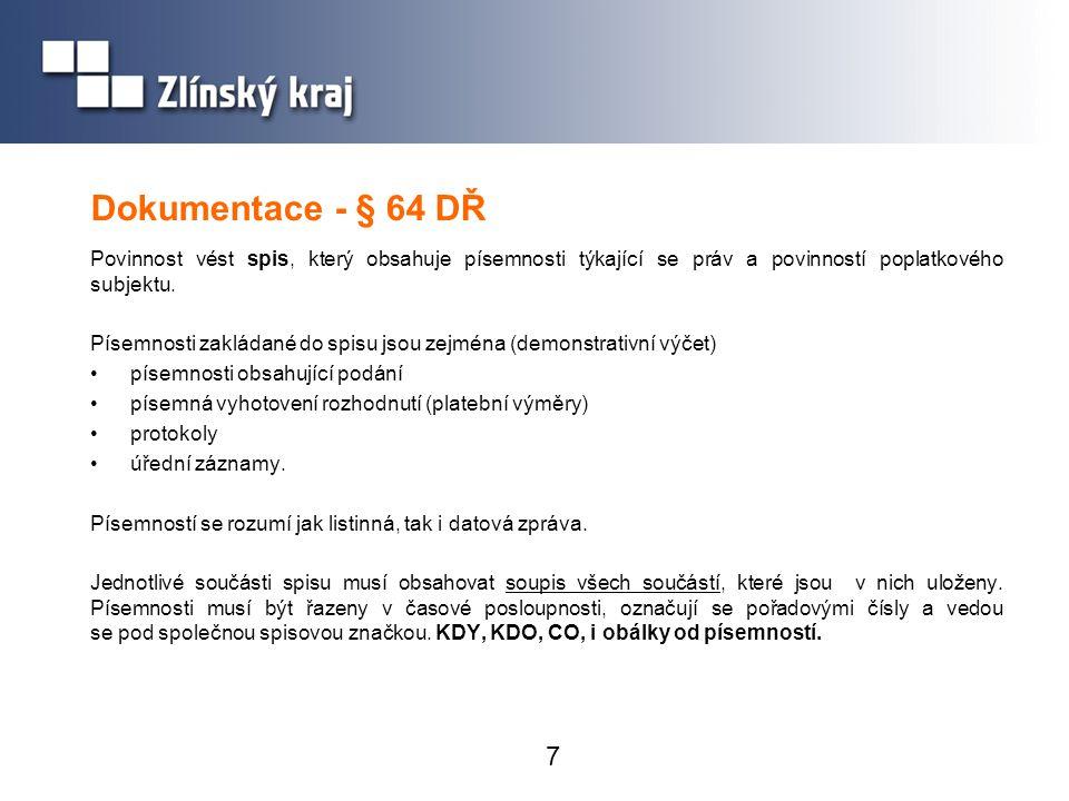 7 Dokumentace - § 64 DŘ Povinnost vést spis, který obsahuje písemnosti týkající se práv a povinností poplatkového subjektu. Písemnosti zakládané do sp