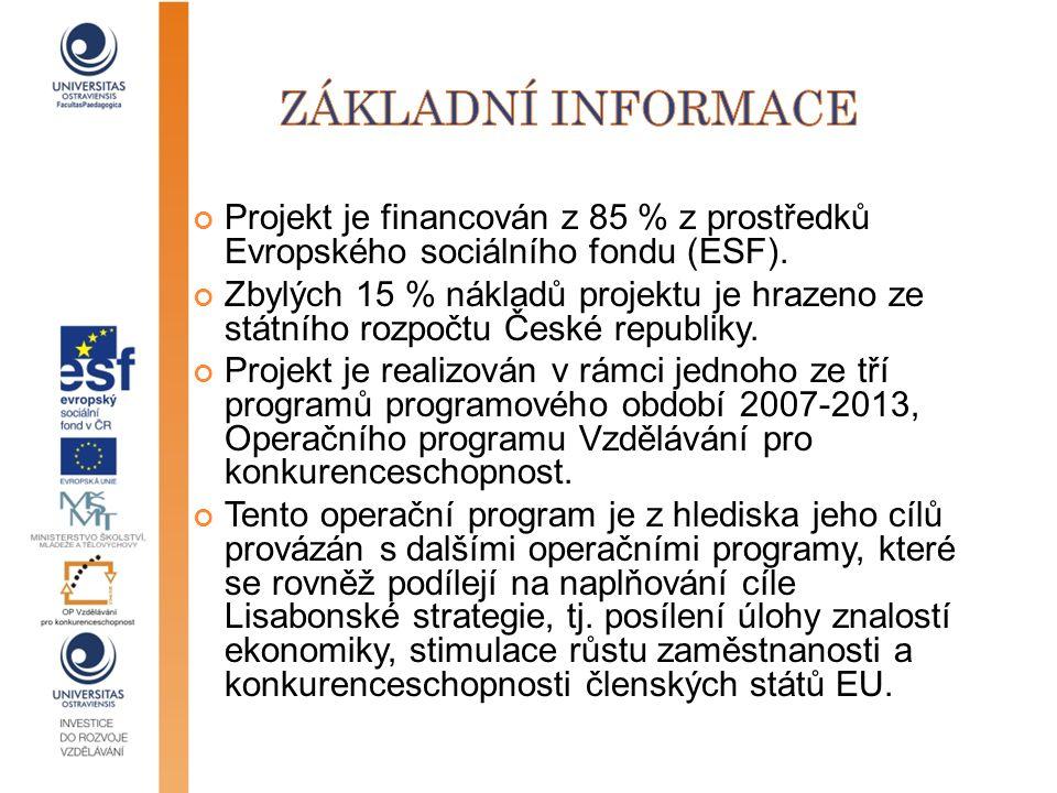 Projekt je financován z 85 % z prostředků Evropského sociálního fondu (ESF). Zbylých 15 % nákladů projektu je hrazeno ze státního rozpočtu České repub