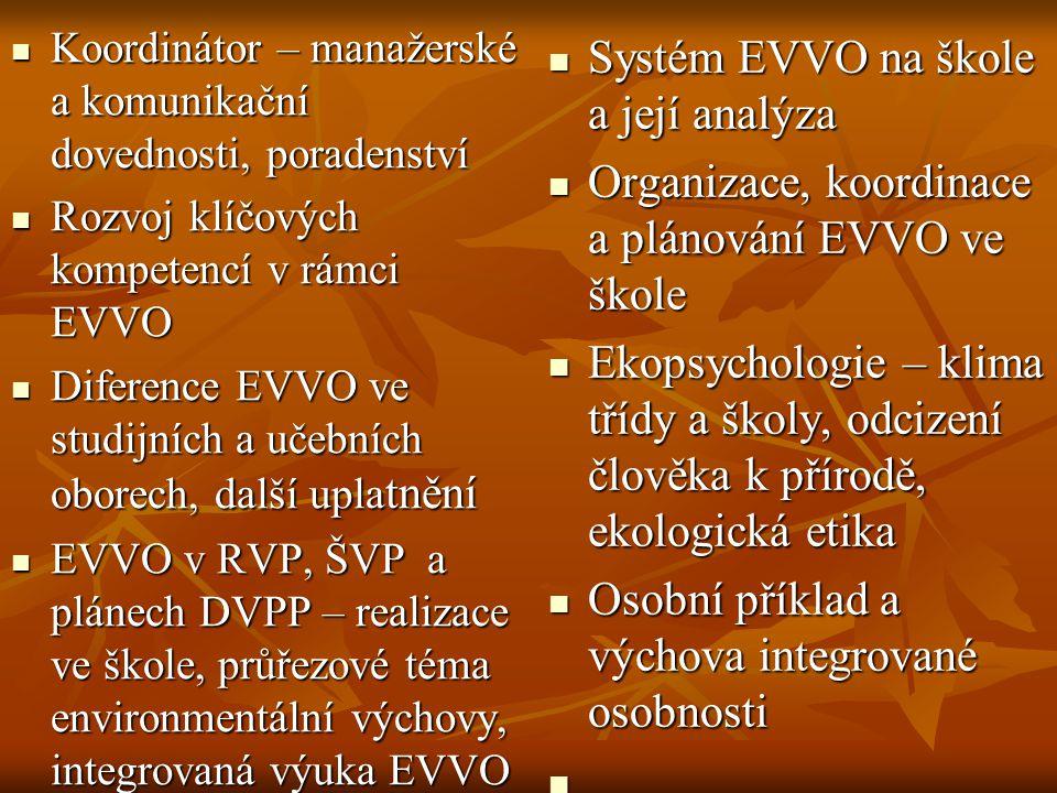  Koordinátor – manažerské a komunikační dovednosti, poradenství  Rozvoj klíčových kompetencí v rámci EVVO  Diference EVVO ve studijních a učebních