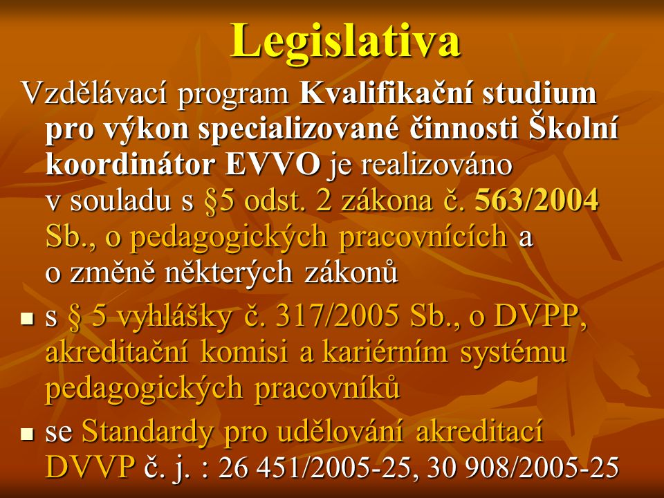 Legislativa Vzdělávací program Kvalifikační studium pro výkon specializované činnosti Školní koordinátor EVVO je realizováno v souladu s §5 odst. 2 zá