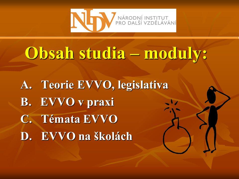 Obsah studia – moduly: A. Teorie EVVO, legislativa B. EVVO v praxi C. Témata EVVO D. EVVO na školách