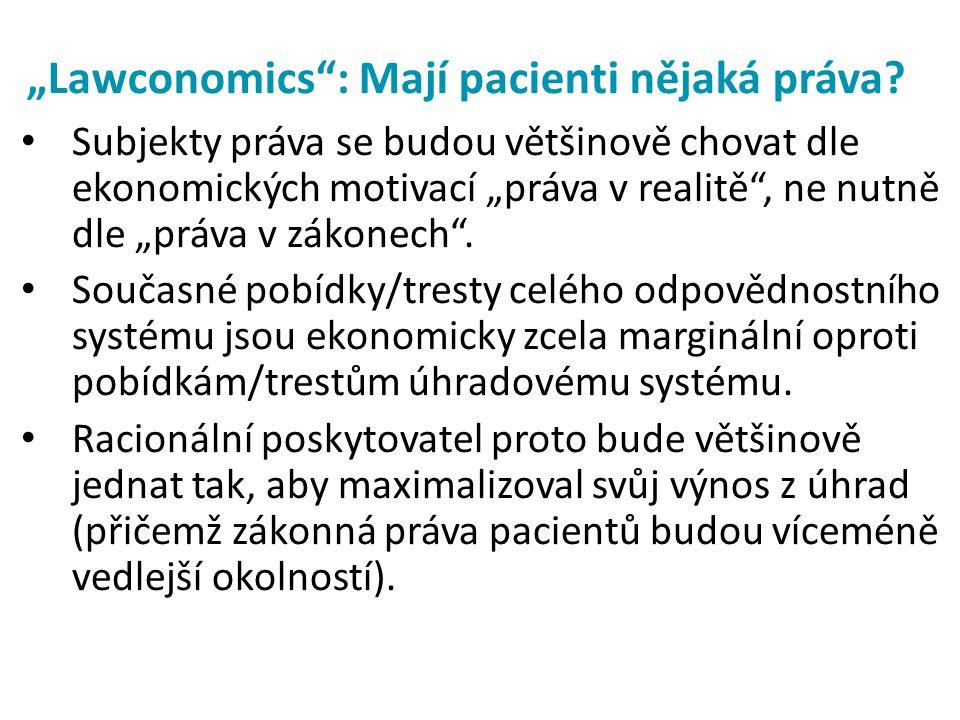 """""""Lawconomics"""": Mají pacienti nějaká práva? • Subjekty práva se budou většinově chovat dle ekonomických motivací """"práva v realitě"""", ne nutně dle """"práva"""