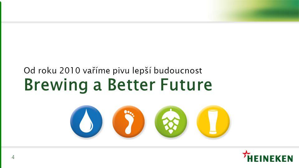 4 Brewing a Better Future Od roku 2010 vaříme pivu lepší budoucnost