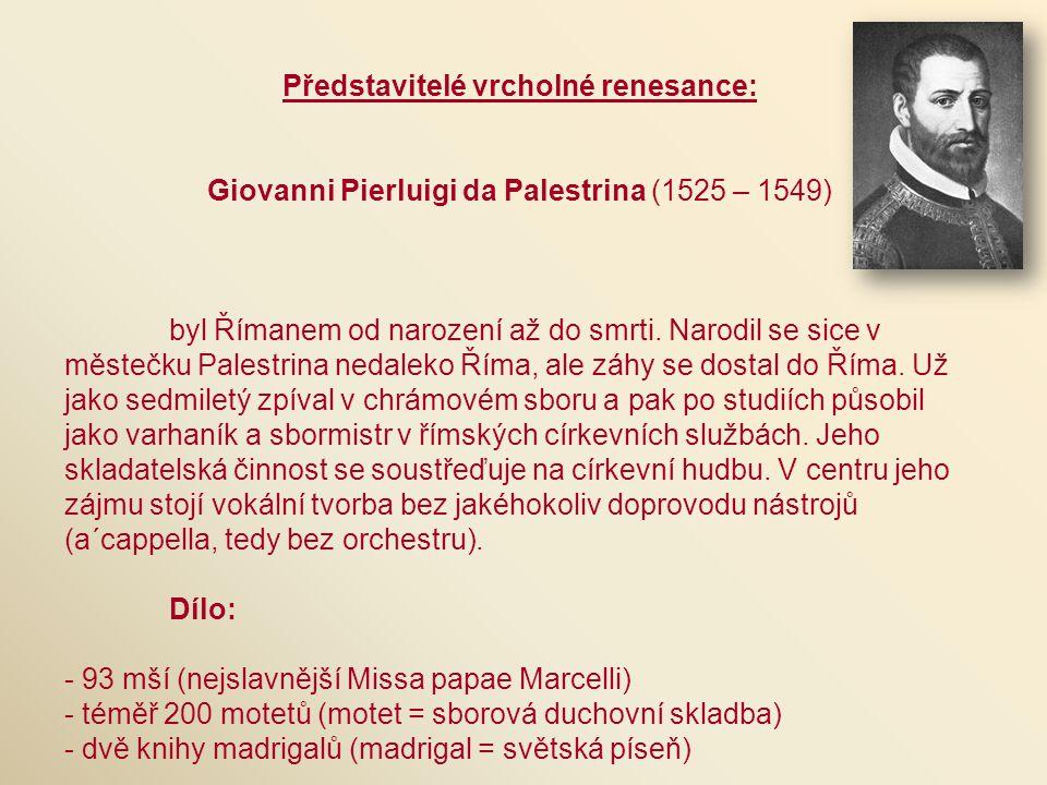 Představitelé vrcholné renesance: Giovanni Pierluigi da Palestrina (1525 – 1549) byl Římanem od narození až do smrti. Narodil se sice v městečku Pales