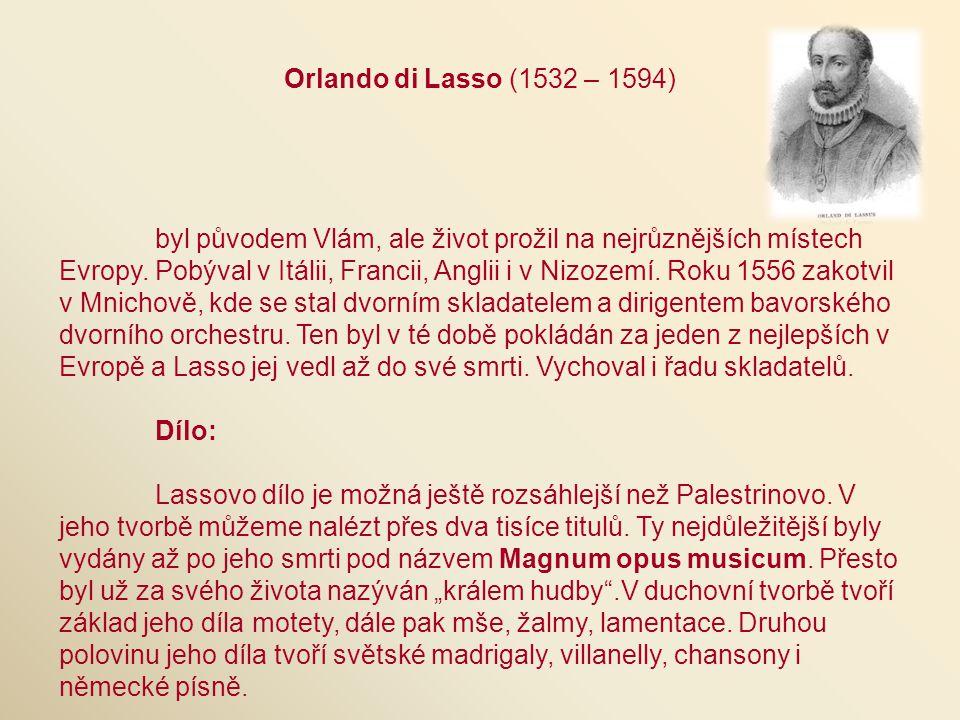Orlando di Lasso (1532 – 1594) byl původem Vlám, ale život prožil na nejrůznějších místech Evropy. Pobýval v Itálii, Francii, Anglii i v Nizozemí. Rok