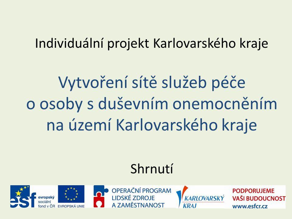 Individuální projekt Karlovarského kraje Vytvoření sítě služeb péče o osoby s duševním onemocněním na území Karlovarského kraje Shrnutí
