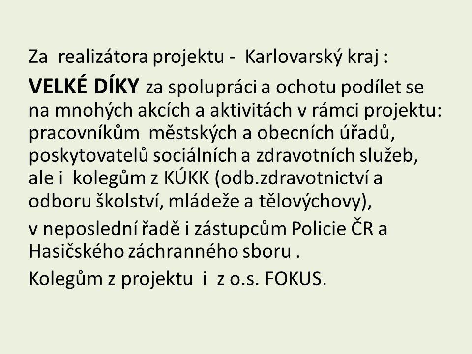 Za realizátora projektu - Karlovarský kraj : VELKÉ DÍKY za spolupráci a ochotu podílet se na mnohých akcích a aktivitách v rámci projektu: pracovníkům